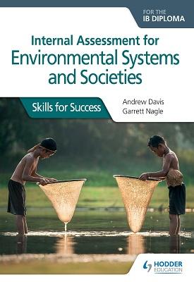 Internal Assessment for Environmental Systems and Societies for the IB Diploma | Andrew Davis, Garrett Nagle | Hodder