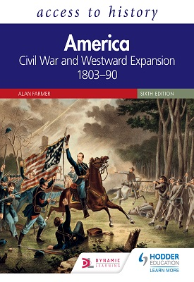 Access to History: America: Civil War and Westward Expansion 1803–90 Sixth Edition | Alan Farmer | Hodder