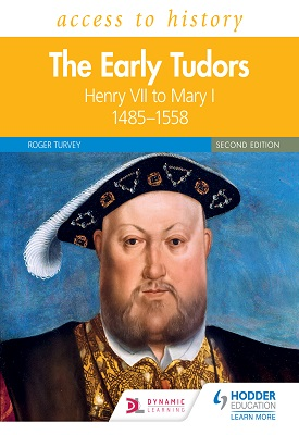 Access to History: The Early Tudors: Henry VII to Mary I, 1485–1558 Second Edition | Roger Turvey | Hodder