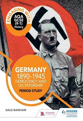 Engaging with AQA GCSE (9–1) History: Germany, 1890–1945: Democracy and dictatorship Period study | Dale Banham | Hodder
