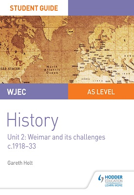 WJEC AS-level History Student Guide Unit 2: Weimar and its challenges c.1918-1933 | Gareth Holt | Hodder