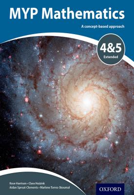 MYP Mathematics 4 & 5 Extended | Rose Harrison, Clara Huizink , Aidan Sproat-Clements | Oxford University Press