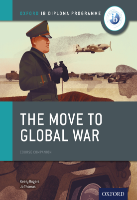 Oxford IB Diploma Programme: The Move to Global War Course Companion | Joanna Thomas,Keely Rogers | Oxford University Press