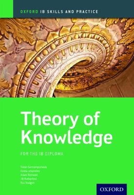Oxford IB Skills and Practice: Theory of Knowledge for the IB Diploma | Jill Rutherford, Sara Santrampurwala, Kosta Lekanides, Adam Rothwell, Roz Trudgon | Oxford University Press