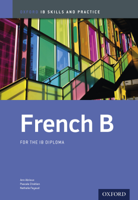 Oxford IB Skills and Practice: French B for the IB Diploma | Ann Abrioux, Pascale Chretien, Nathalie Fayaud | Oxford University Press