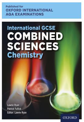 Oxford International AQA Examinations: International GCSE Combined Sciences Chemistry | Lawrie Ryan, Patrick Fullick | Oxford University Press