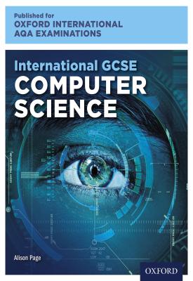 Oxford International AQA Examinations: International GCSE Computer Science   Alison Page   Oxford University Press