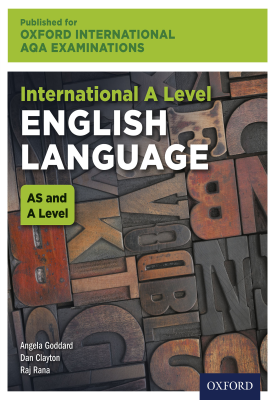 Oxford International AQA Examinations: International A Level English Language | Angela Goddard, Raj Rana, Dan Clayton | Oxford University Press