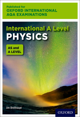 Oxford International AQA Examinations: International A Level Physics | Jim Breithaupt | Oxford University Press
