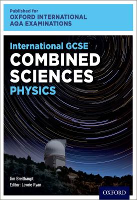 Oxford International AQA Examinations: International GCSE Combined Sciences Physics | Lawrie Ryan, Jim Breithaupt | Oxford University Press