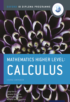 Oxford IB Diploma Programme: Mathematics Higher Level: Calculus Course Companion | Marlene Torres-Skoumal, Palmira Seiler, Lorraine Heinrichs, Josip Harcet | Oxford University Press