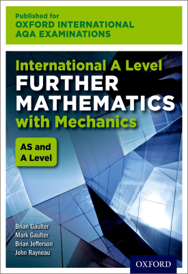 Oxford International AQA Examinations: International A Level Further Mathematics with Mechanics | John Rayneau, Mark Gaulter, Brian Gaulter, Brian Jefferson | Oxford University Press