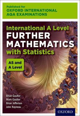 Oxford International AQA Examinations: International A Level Further Mathematics with Statistics | John Rayneau, Mark Gaulter, Brian Gaulter, Brian Jefferson | Oxford University Press