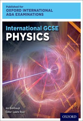 Oxford International AQA Examinations: International GCSE Physics   Lawrie Ryan, Jim Breithaupt   Oxford University Press