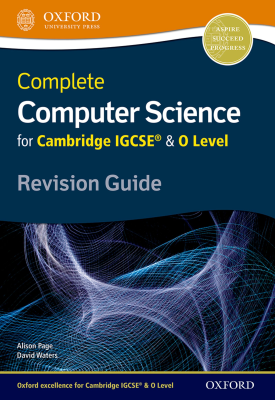 Complete Computer Science for Cambridge IGCSE® & O Level Revision Guide | Alison Page, David Waters | Oxford University Press
