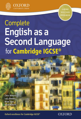 Complete English as a Second Language for Cambridge IGCSE | Dean Roberts, Chris Akhurst, Lucy Bowley, Brian Dyer | Oxford University Press