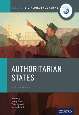 Oxford IB Diploma Programme: Authoritarian States Course Companion   Brian Gray, Mariam Habibi, Sanjay Perera, Verity Aylward   Oxford University Press
