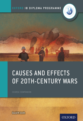 Oxford IB Diploma Programme: Causes and Effects of 20th-Century Wars Course Companion | David Smith | Oxford University Press