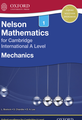 Nelson Mathematics for Cambridge International A Level: Mechanics 1 | Linda Bostock, Sue Chandler | Oxford University Press