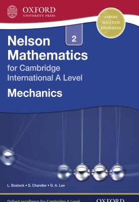 Nelson Mathematics for Cambridge International A Level: Mechanics 2 | Linda Bostock, Sue Chandler | Oxford University Press