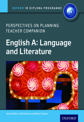 Oxford IB Diploma Programme: English A: Language and Literature: Perspectives on Planning Teacher Companion | Rob Allison, Brian Chanen | Oxford University Press