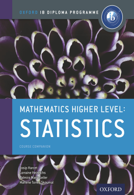 Oxford IB Diploma Programme: Mathematics Higher Level: Statistics Course Companion | Marlene Torres-Skoumal, Palmira Seiler, Lorraine Heinrichs, Josip Harcet | Oxford University Press
