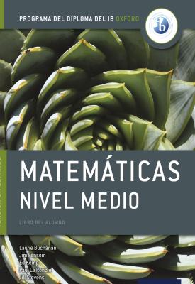 Programa del Diploma del IB Oxford: IB Matemáticas Nivel Medio Libro del Alumno | Laurie Buchanan, Jim Fensom, Ed Kemp, Paul La Rondie, Jill Stevens | Oxford University Press