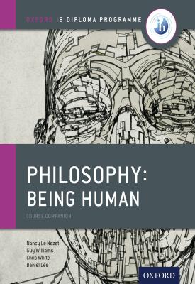 Oxford IB Diploma Programme: Philosophy: Being Human Course Companion | Nancy Le Nezet, Chris White, Daniel Lee, Guy Williams | Oxford University Press