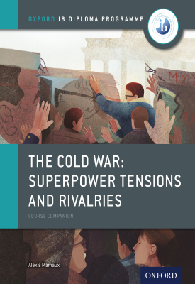 Oxford IB Diploma Programme: The Cold War - Superpower Tensions and Rivalries Course Companion | Alexis Mamaux | Oxford University Press