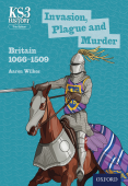 KS3 History: Invasion, Plague and Murder: Britain 1066-1509