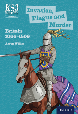 KS3 History: Invasion, Plague and Murder: Britain 1066-1509 | Aaron Wilkes | Oxford University Press