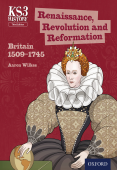 KS3 History: Renaissance, Revolution and Reformation: Britain 1509-1745