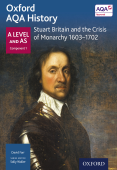Oxford AQA History: A Level and AS Component 1: Stuart Britain and the Crisis of Monarchy 1603-1702