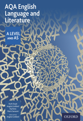 AQA English Language and Literature: A Level and AS | Ruth Doyle, Angela Goddard, Raj Rana, Mario Saraceni | Oxford University Press