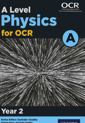 A Level Physics for OCR A: Year 2 | Gurinder Chadha, Graham Bone, Nigel Saunders | Oxford University Press
