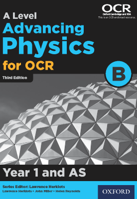 A Level Advancing Physics for OCR B: Year 1 and AS | Lawrence Herklots, John Miller | Oxford University Press