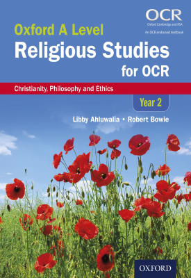 Oxford A Level Religious Studies for OCR:  Year 2  Student Book: Christianity, Philosophy and Ethics | Libby Ahluwalia, Robert Bowie | Oxford University Press