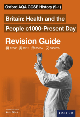 Oxford AQA GCSE History (9-1): Britain: Health and the People c1000-Present Day Revision Guide | Aaron Wilkes | Oxford University Press