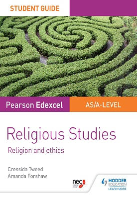 Pearson Edexcel Religious Studies A level/AS Student Guide: Religion and Ethics | Cressida Tweed, Amanda Forshaw | Hodder