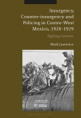 Insurgency, Counter-insurgency and Policing in Centre-West Mexico, 1926-1929