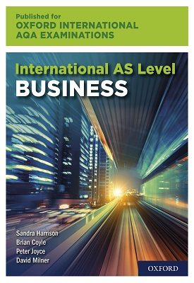International AS Level Business for Oxford International AQA Examinations | Sandra Harrison, Peter Joyce, David Milner, Brian Coyle etal | Oxford University Press