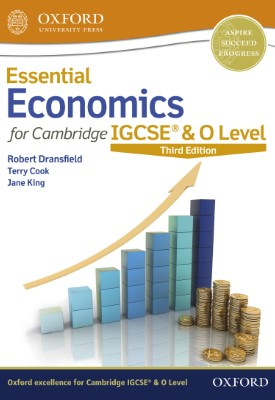 Essential Economics for Cambridge IGCSE®  & O Level   Terry Cook, Jane King, Robert Dransfield   Oxford University Press