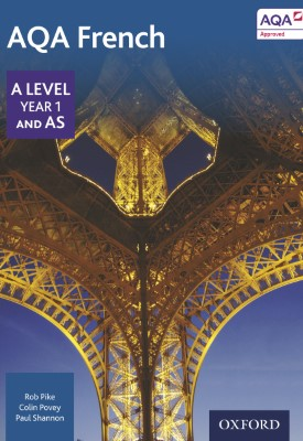 AQA A Level Year 1 and AS French Student Book | Rob Pike, Paul Shannon, Colin Povey etal | Oxford University Press
