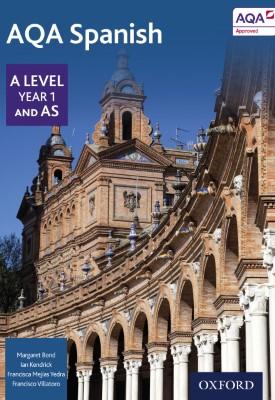 AQA A Level Year 1 and AS Spanish Student Book | Margaret Bond, Ian Kendrick, Francisco Villatoro, Francisca Mejías Yedra etal | Oxford University Press