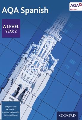 AQA A Level Year 2 Spanish Student Book   Margaret Bond, Ian Kendrick, Francisco Villatoro, Francisca Mejías Yedra etal   Oxford University Press