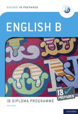 Oxford IB Diploma Programme: IB Prepared: English B | Kevin Morley | Oxford University Press