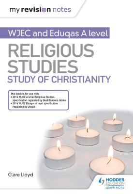 My Revision Notes: WJEC and Eduqas A level Religious Studies Study of Christianity | Clare Lloyd | Hodder