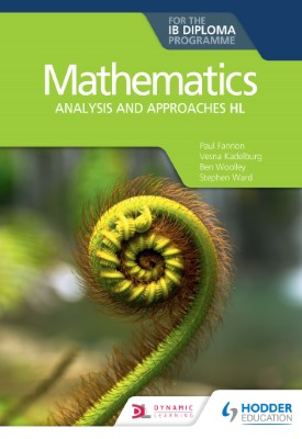 Mathematics for the IB Diploma: Analysis and approaches HL   Paul Fannon, Vesna Kadelburg, Ben Woolley, Stephen Ward   Hodder