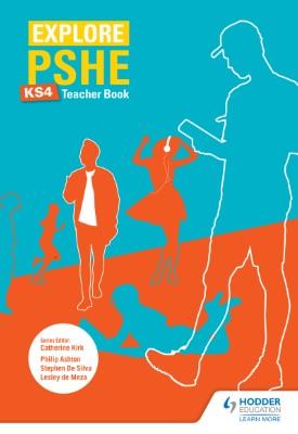 Explore PSHE for Key Stage 4 Teacher Book | Lesley de Meza, Stephen De Silva, Philip Ashton | Hodder