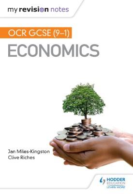My Revision Notes: OCR GCSE (9-1) Economics | Jan Miles-Kingston, Clive Riches | Hodder